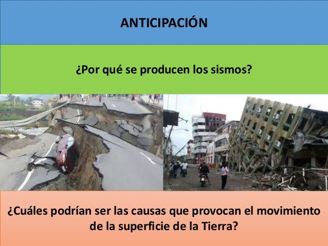 ANTICIPACIÓN ¿Por qué se producen los sismos? ¿Cuáles podrían ser las causas que provocan el movimiento de la superficie d...