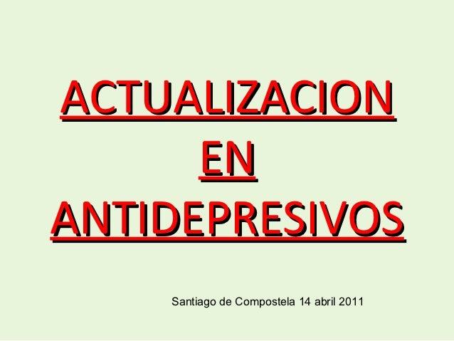 ACTUALIZACION      ENANTIDEPRESIVOS    Santiago de Compostela 14 abril 2011