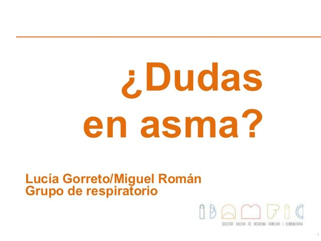 1 ¿Dudas en asma? Lucía Gorreto/Miguel Román Grupo de respiratorio