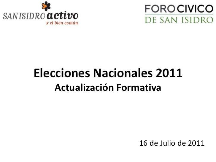 Elecciones Nacionales 2011   Actualización Formativa                     16 de Julio de 2011