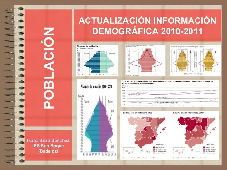 POBLACIÓN Isaac Buzo Sánchez IES San Roque (Badajoz) ACTUALIZACIÓN INFORMACIÓN DEMOGRÁFICA 2010-2011