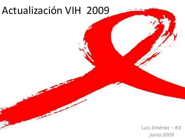 Actualización VIH 2009  Luis Jiménez – R3 junio 2009