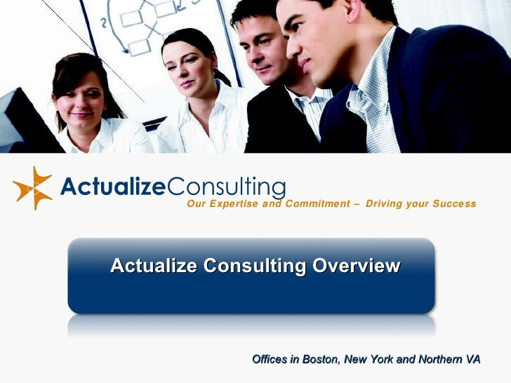 Our Expertise and Commitment – Driving your Success Actualize Consulting Overview Offices in Boston, New York and Northern...