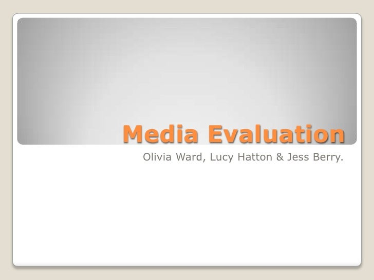 Media Evaluation<br />Olivia Ward, Lucy Hatton & Jess Berry.<br />