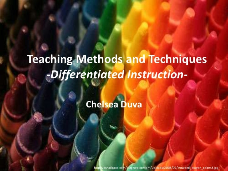 Teaching Methods and Techniques-Differentiated Instruction-<br />Chelsea Duva<br />http://asnailpace.com/blog/wp-content/u...