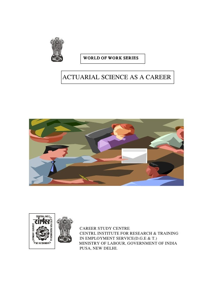 WORLD OF WORK SERIESACTUARIAL SCIENCE AS A CAREER    CAREER STUDY CENTRE    CENTRL INSTITUTE FOR RESEARCH & TRAINING    IN...