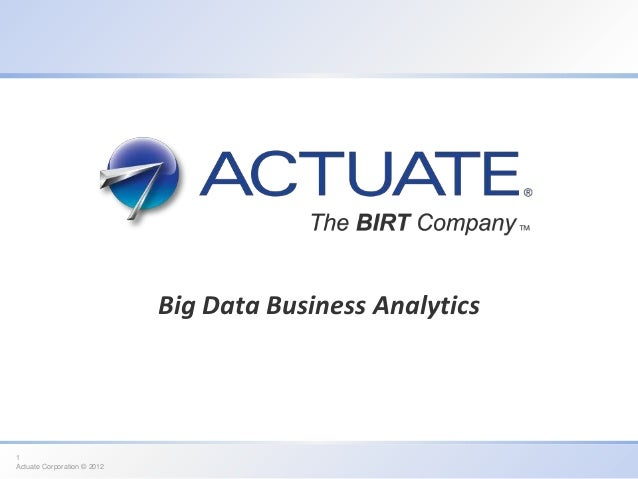 Big Data Business Analytics1Actuate Corporation © 2012