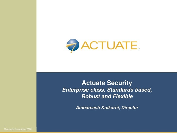 Actuate Security                              Enterprise class, Standards based,                                     Robus...