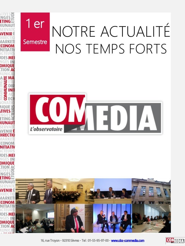 NOTRE ACTUALITÉ NOS TEMPS FORTS 1 er Semestre 16, rue Troyon - 92310 Sèvres - Tel : 01-55-95-97-00 - www.obs-commedia.com