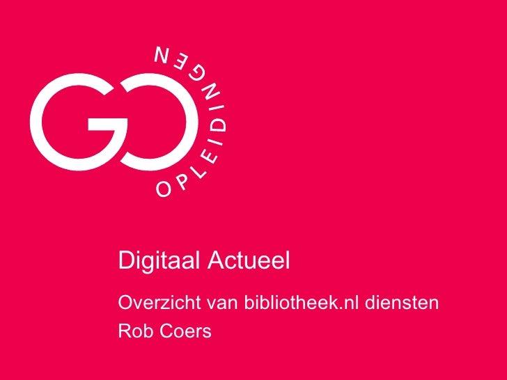 Digitaal Actueel  Overzicht van bibliotheek.nl diensten Rob Coers