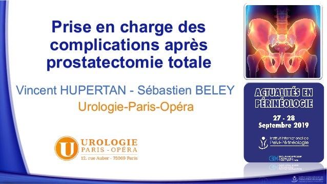 Prise en charge des complications après prostatectomie totale Vincent HUPERTAN - Sébastien BELEY Urologie-Paris-Opéra