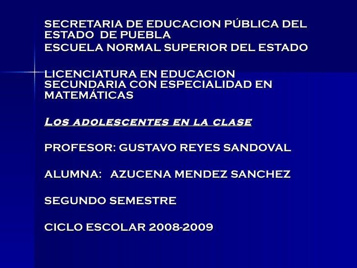 SECRETARIA DE EDUCACION PÚBLICA DEL ESTADO  DE PUEBLA ESCUELA NORMAL SUPERIOR DEL ESTADO LICENCIATURA EN EDUCACION SECUNDA...