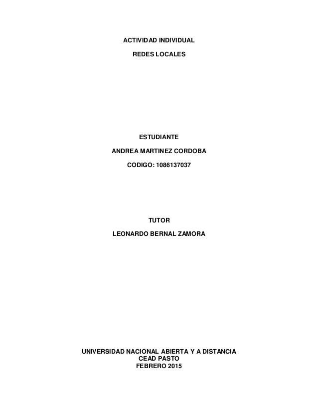 ACTIVIDAD INDIVIDUAL REDES LOCALES ESTUDIANTE ANDREA MARTINEZ CORDOBA CODIGO: 1086137037 TUTOR LEONARDO BERNAL ZAMORA UNIV...
