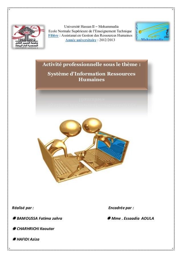 Activité professionnelle sous le thème :Système d'Information RessourcesHumainesUniversité Hassan II – MohammediaEcole Nor...