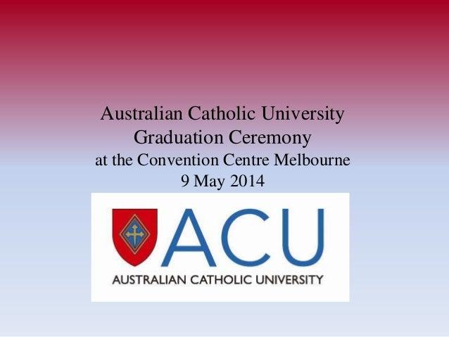 Australian Catholic University Graduation Ceremony at the Convention Centre Melbourne 9 May 2014