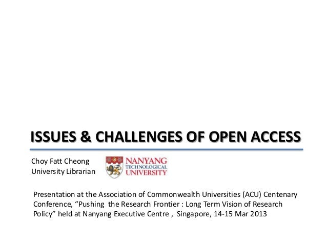 ISSUES & CHALLENGES OF OPEN ACCESSChoy Fatt CheongUniversity LibrarianPresentation at the Association of Commonwealth Univ...
