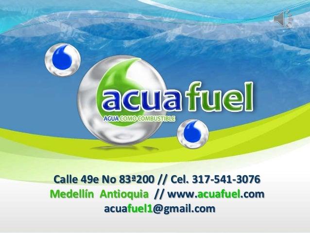 Calle 49e No 83ª200 // Cel. 317-541-3076 Medellín Antioquia // www.acuafuel.com acuafuel1@gmail.com
