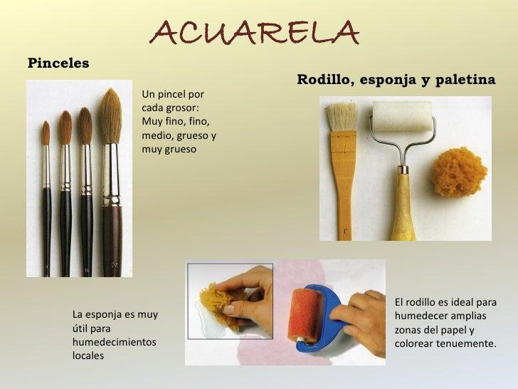 ACUARELAPinceles                                    Rodillo, esponja y paletina                  Un pincel por            ...