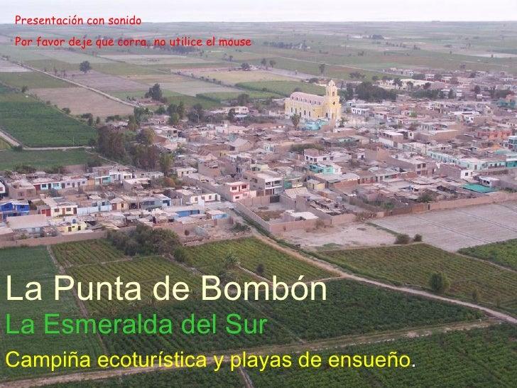 La Esmeralda del Sur Campiña ecoturística y playas de ensueño . La Punta de Bombón Presentación con sonido Por favor deje ...