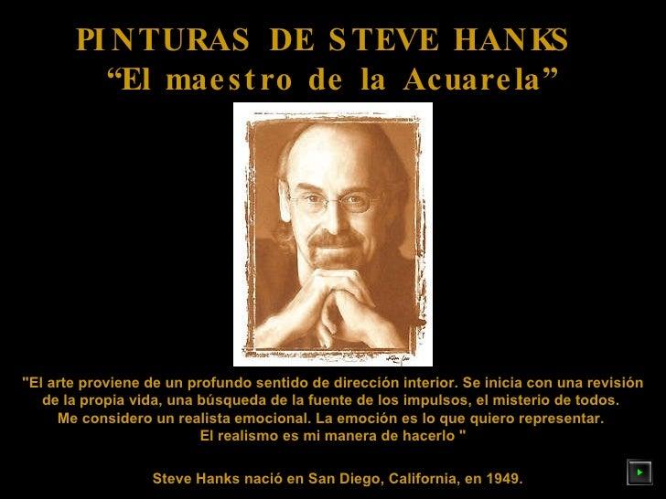 """PINTURAS DE STEVE HANKS  """" El maestro de la Acuarela"""" Steve Hanks nació en San Diego, California, en 1949. """"El arte p..."""