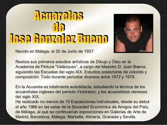 Nacido en Málaga, el 20 de Junio de 1957.Realiza sus primeros estudios artísticos de Dibujo y Óleo en laAcademia de Pintur...