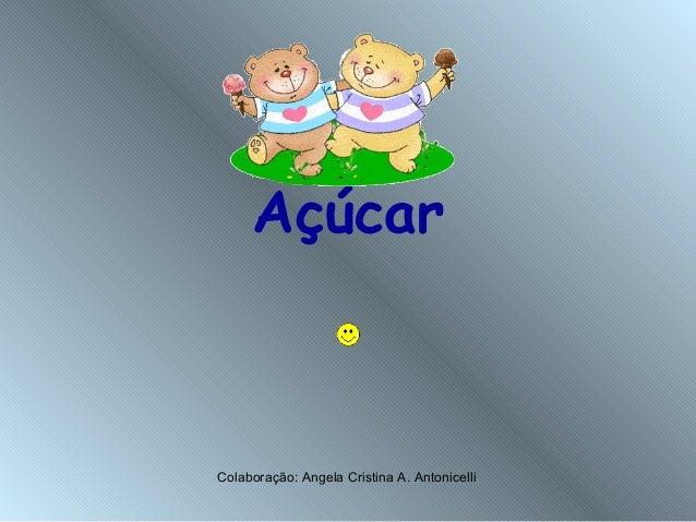 Açúcar Colaboração: Angela Cristina A. Antonicelli