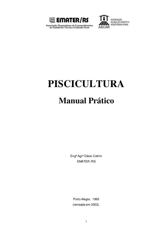 1 PISCICULTURA Manual Prático Engº Agrº Décio Cotrim EMATER /RS Porto Alegre, 1995 (revisada em 2002).