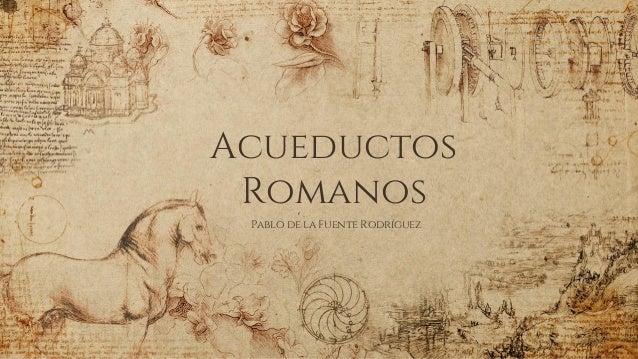 Acueductos Romanos Pablo de la Fuente Rodr�guez