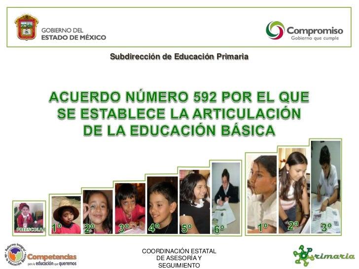 Subdirección de Educación Primaria<br />ACUERDO NÚMERO 592 POR EL QUE SE ESTABLECE LA ARTICULACIÓN DE LA EDUCACIÓN BÁSICA<...