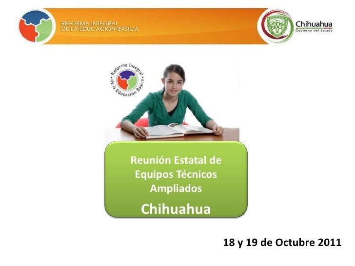 Reunión Estatal de Equipos Técnicos   Ampliados  Chihuahua                     18 y 19 de Octubre 2011