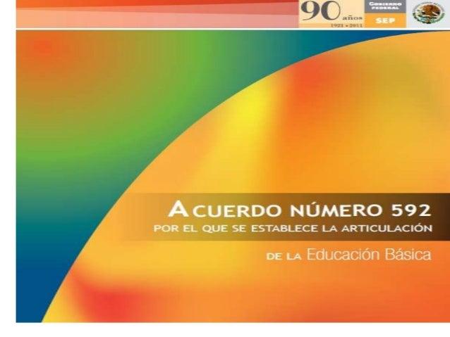 ACUERDO 592 Articulación de la educación básica. -Preescolar -Primaria -Secundaria