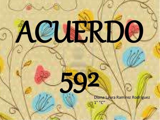 "ACUERDO  592Diana Laura Ramírez Rodríguez  1° ""C"""