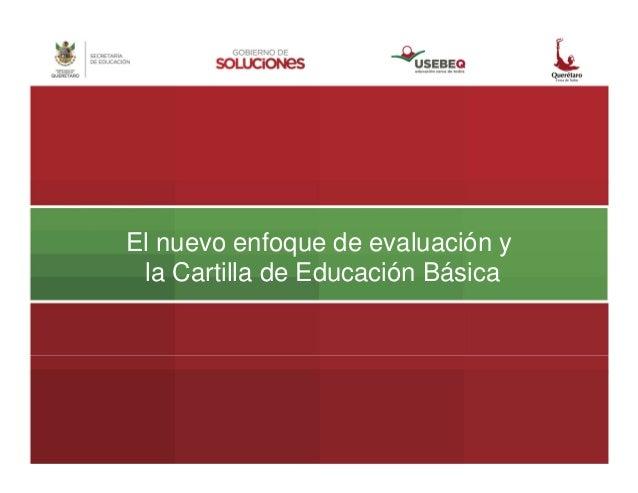 El nuevo enfoque de evaluación y la Cartilla de Educación Básica