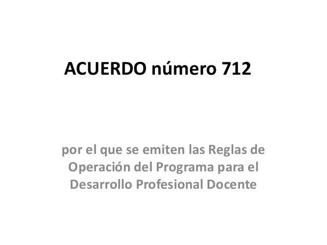 ACUERDO número 712  por el que se emiten las Reglas de  Operación del Programa para el  Desarrollo Profesional Docente