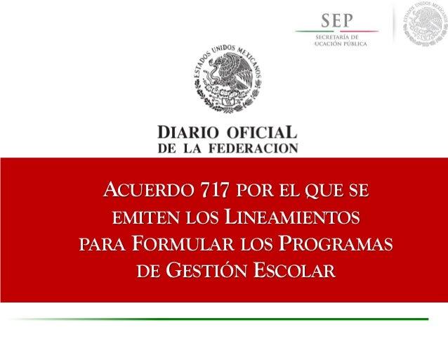 ACUERDO 717 POR EL QUE SE EMITEN LOS LINEAMIENTOS PARA FORMULAR LOS PROGRAMAS DE GESTIÓN ESCOLAR