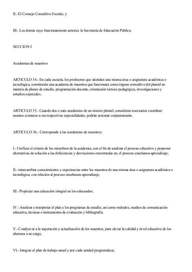 II.- El Consejo Consultivo Escolar, y III.- Los demás cuyo funcionamiento autorice la Secretaría de Educación Pública. SEC...