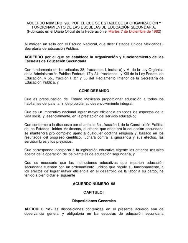 ACUERDO NÚMERO 98, POR EL QUE SE ESTABLECE LA ORGANIZACIÓN Y FUNCIONAMIENTO DE LAS ESCUELAS DE EDUCACIÓN SECUNDARIA. (Publ...
