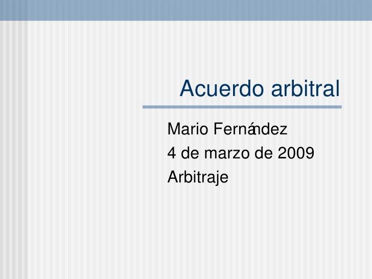 Acuerdo arbitral Mario Fern ández  4 de marzo de 2009 Arbitraje