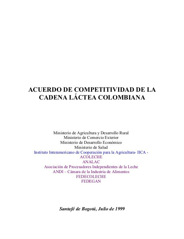 ACUERDO DE COMPETITIVIDAD DE LACADENA LÁCTEA COLOMBIANAMinisterio de Agricultura y Desarrollo RuralMinisterio de Comercio ...