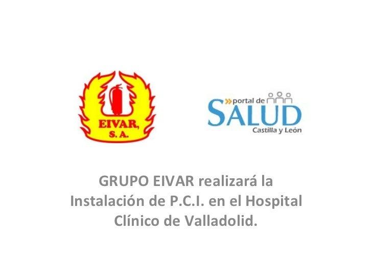 GRUPO EIVAR realizará la Instalación de P.C.I. en el Hospital Clínico de Valladolid.