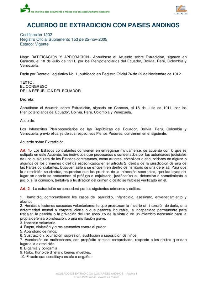 ACUERDO DE EXTRADICION CON PAISES ANDINOS  Codificación 1202  Registro Oficial Suplemento 153 de 25-nov-2005  Estado: Vige...