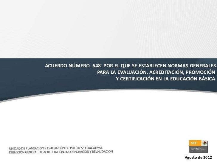 ACUERDO NÚMERO 648 POR EL QUE SE ESTABLECEN NORMAS GENERALES                 PARA LA EVALUACIÓN, ACREDITACIÓN, PROMOCIÓN  ...