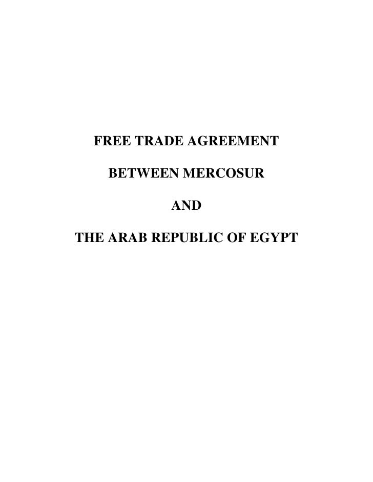 FREE TRADE AGREEMENT     BETWEEN MERCOSUR             AND  THE ARAB REPUBLIC OF EGYPT