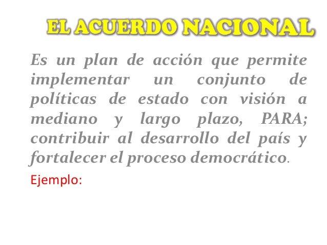 Es un plan de acción que permite implementar un conjunto de políticas de estado con visión a mediano y largo plazo, PARA; ...