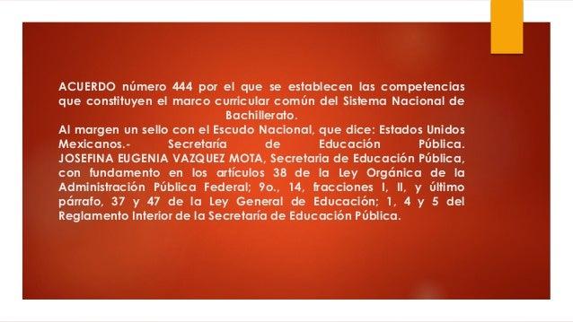 ACUERDO número 444 por el que se establecen las competencias que constituyen el marco curricular común del Sistema Naciona...