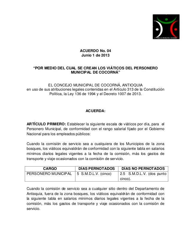 """ACUERDO No. 04Junio 1 de 2013""""POR MEDIO DEL CUAL SE CREAN LOS VIÁTICOS DEL PERSONEROMUNICIPAL DE COCORNÁ""""EL CONCEJO MUNICI..."""