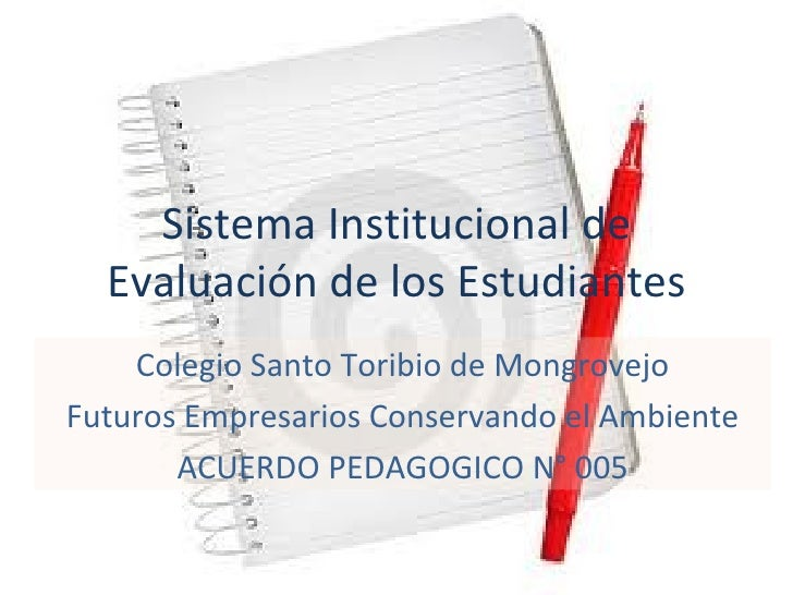 Sistema Institucional de  Evaluación de los Estudiantes    Colegio Santo Toribio de MongrovejoFuturos Empresarios Conserva...
