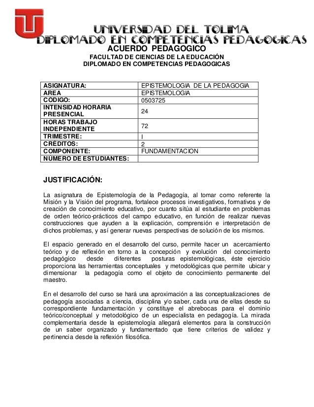 ACUERDO PEDAGOGICO FACULTAD DE CIENCIAS DE LA EDUCACIÓN DIPLOMADO EN COMPETENCIAS PEDAGOGICAS ASIGNATURA: EPISTEMOLOGIA DE...