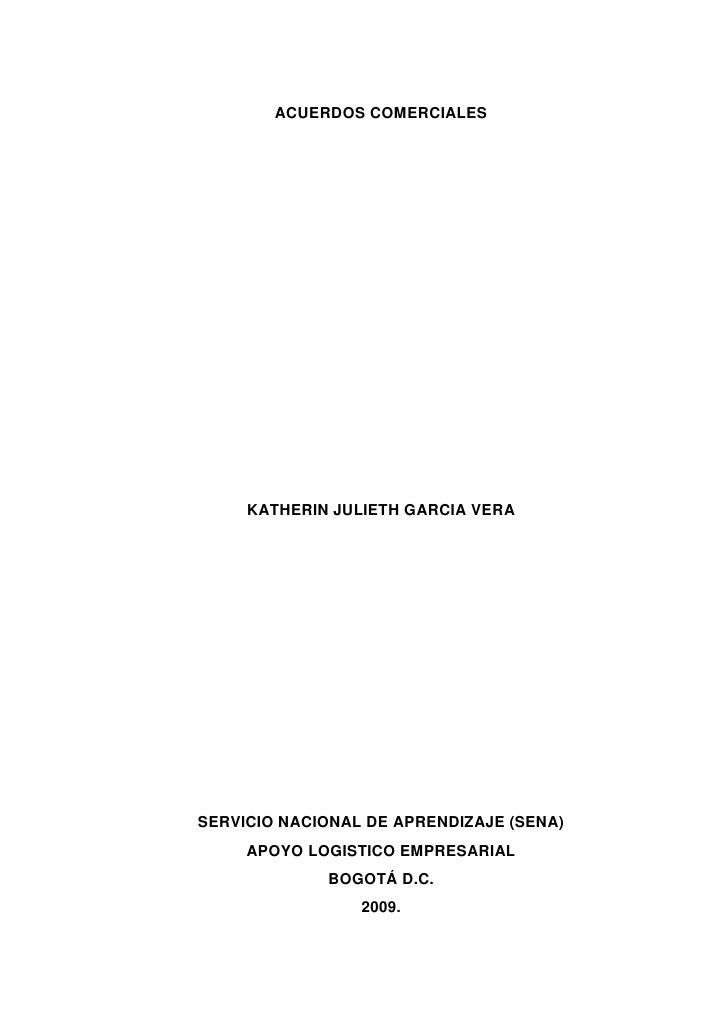 ACUERDOS COMERCIALES<br />KATHERIN JULIETH GARCIA VERA<br />SERVICIO NACIONAL DE APRENDIZAJE (SENA)<br />APOYO LOGISTICO E...
