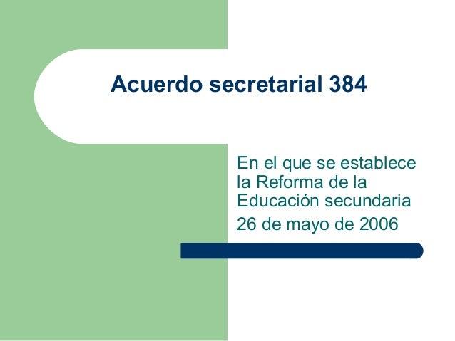 Acuerdo secretarial 384 En el que se establece la Reforma de la Educación secundaria 26 de mayo de 2006